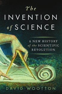David Wootton. The Invention of Science: A New History of the Scientific Revolution. New York: HarperCollins, 2015