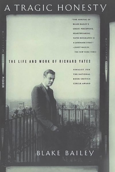 A Tragic Honesty: The Life and Work of Richard Yates by Blake Bailey. Methuen, 2003